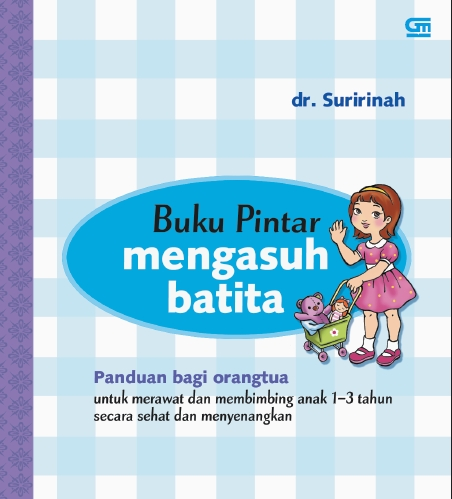 Buku Pintar Mengasuh Batita oleh dr. Suririnah
