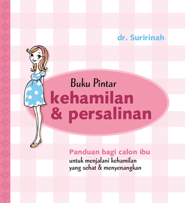 Buku Pintar Kehamilan dan Persalinan oleh dr. Suririnah