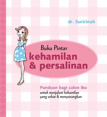 Buku Pintar Kehamilan dan Persalinan oleh dr. Suririnah
